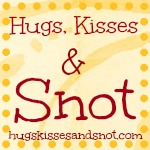 Hugs, Kisses and Snot